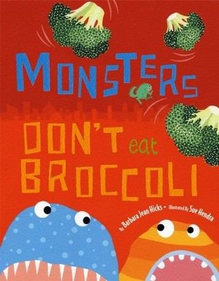 Monsters Dont Eat Broccoli  by  Barbara Jean Hicks