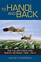 To Hanoi and Back: The U.S. Air Force and North Vietnam, 1966-1973