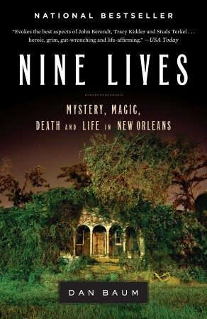 Nine Lives: Mystery, Magic, Death, and Life in New Orleans Dan Baum
