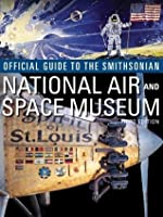 Official Guide to the Smithsonian's National Air and Space Museum, Third Edition: Third Edition