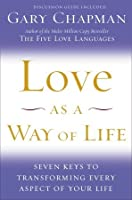 Love as a Way of Life: Seven Keys to Transforming Every Aspect of Your Life