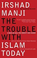The Trouble with Islam Today: A Wake-up Call for Honesty and Change