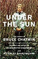 Under the Sun: The Letters of Bruce Chatwin