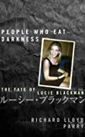 People Who Eat Darkness: The Fate of Lucie Blackman