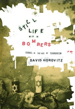 Still Life with Bombers: Israel in the Age of Terrorism  by  David Horovitz