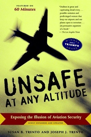 Unsafe at  Any Altitude: Exposing the Illusion of Aviation Security Susan B. Trento