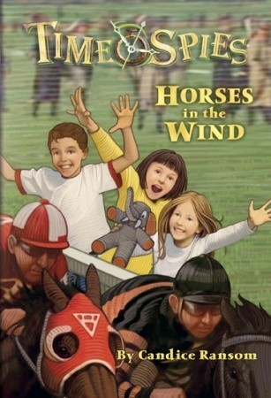 Horses in the Wind: A tale of Seabiscuit (Time Spies #7) Candice Ransom