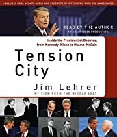 Tension City: Inside the Presidential Debates, from Kennedy-Nixon to Obama-McCain