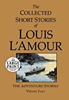 The Collected Short Stories of Louis L'Amour: The Adventure Stories (Collected Short Stories of Louis L'Amour)