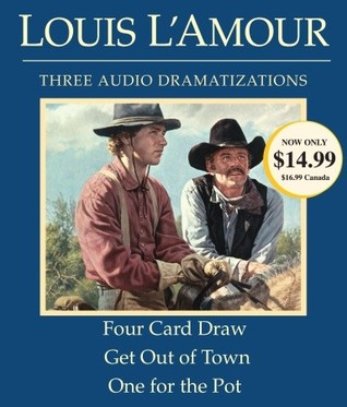 Four Card Draw/Get Out of Town/One for the Pot  by  Louis LAmour