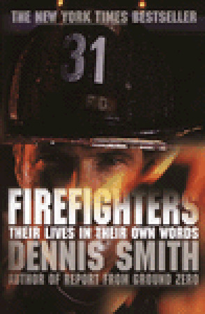 Firefighters: Their Lives in Their Own Words Dennis  Smith