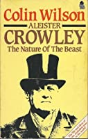 Aleister Crowley: The Nature of the Beast