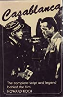 Casablanca: The complete script and legend behind the film