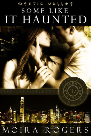 Some Like It Haunted (Mystic Valley, #4)  by  Moira Rogers