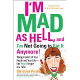 I'm Mad As Hell, and I'm Not Going to Eat it Anymore: Taking Control of Your Health and Your Life--One Vegan Recipe at a Time - Christina Pirello