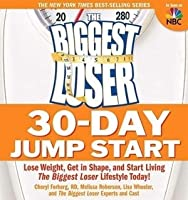 The Biggest Loser 30-Day Jump Start: Lose Weight, Get in Shape, and Start Living The Biggest Loser Lifestyle Today!