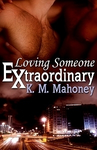 Loving Someone Extraordinary K.M. Mahoney