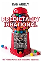 Predictably Irrational. The Hidden Forces That Shape Our Decisions