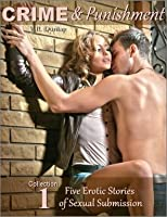 Crime & Punishment (collection 1) Five Erotic Stories of Sexual Submission