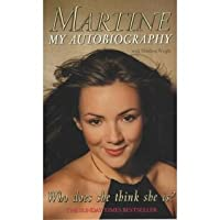 MARTINE: WHO DOES SHE THINK SHE IS? MY AUTOBIOGRAPHY.