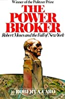 The Power Broker: Volume 2 of 3: Robert Moses and the Fall of New York: Volume 2