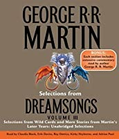 Selections from Dreamsongs 3: Selections from Wild Cards and More Stories from Martin's Later Years: Unabridged Selections