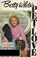 Betty White's Pet Love: How Pets Take Care of Us