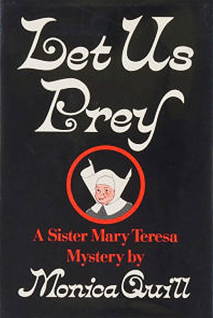 Let Us Prey: A Sister Mary Teresa Mystery  by  Monica Quill