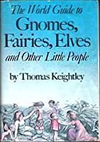 The World Guide to Gnomes, Fairies, Elves & Other Little People