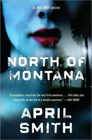 North of Montana (An FBI Special Agent Ana Grey Mystery #1)  by  April Smith
