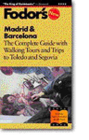 Madrid & Barcelona: The Complete Guide with Walking Tours and Trips to Toledo and Segovia (13th ed) Fodors Travel Publications Inc.
