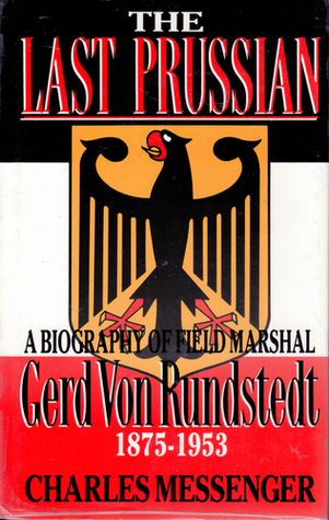 The Last Prussian: A Biography of Field Marshal Gerd von Rundstedt 1875-1953  by  Charles Messenger