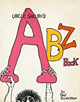 Uncle Shelby's ABZ Book: A Primer for Tender Young Minds by Shel Silverstein Who Loves You Dearly