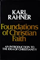 Foundations of Christian Faith: An introduction to the idea of Christianity
