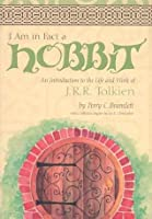 I Am in Fact a Hobbit: An Introduction to the Life and Works of J. R. R. Tolkien