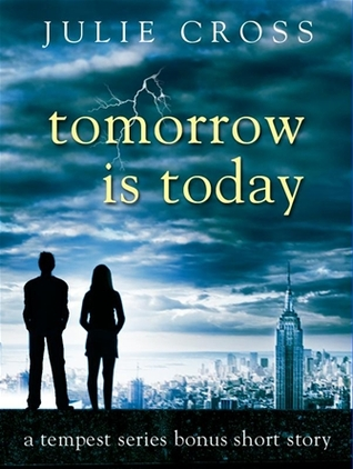 Tomorrow is Today (Tempest, #0.5) Julie Cross