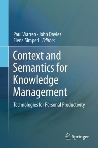 Context and Semantics for Knowledge Management: Technologies for Personal Productivity  by  Paul Warren