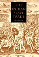 The Indian Slave Trade: The Rise Of The English Empire In The American South, 1670-1717