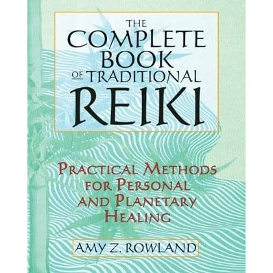 The Complete Book of Traditional Reiki: Practical Methods for Personal and Planetary Healing - Amy Z. Rowland