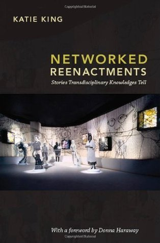 Networked Reenactments: Stories Transdisciplinary Knowledges Tell  by  Katie  King