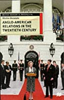 Anglo-American Relations in the Twentieth Century (British History in Perspective)