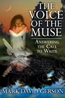 The Voice of the Muse: Answering the Call to Write