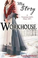 Workhouse: A Victorian Girl's Diary, 1871