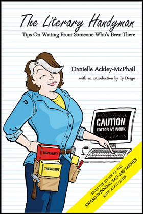 The Literary Handyman: Tips on Writing From Someone Whos Been there Danielle Ackley-McPhail