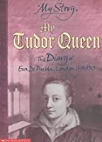 My Tudor Queen: The Diary of Eva De Puebla, London, 1501-1513
