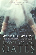 My Sister, My Love : The Intimate Story Of Skyler Rampike Joyce Carol Oates