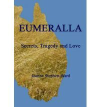 Eumeralla: Secrets, Tragedy and Love  by  Joanna Stephen-Ward
