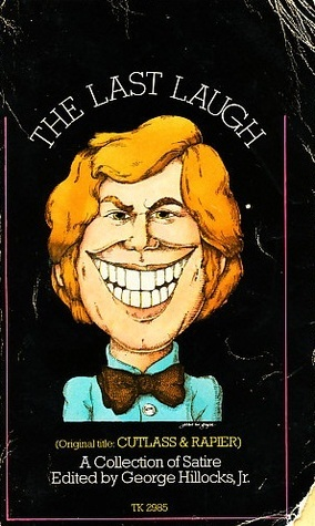 The Last Laugh: A Collection of Satire  by  George Hillocks Jr.