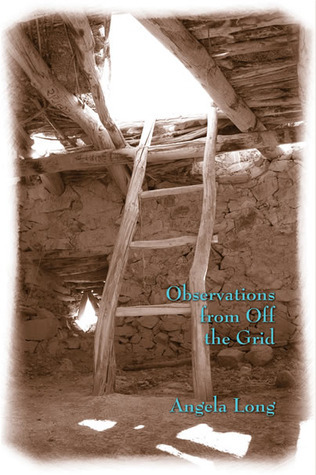 Observations from Off the Grid  by  Angela Long