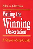Writing the Winning Dissertation: A Step-By-Step Guide